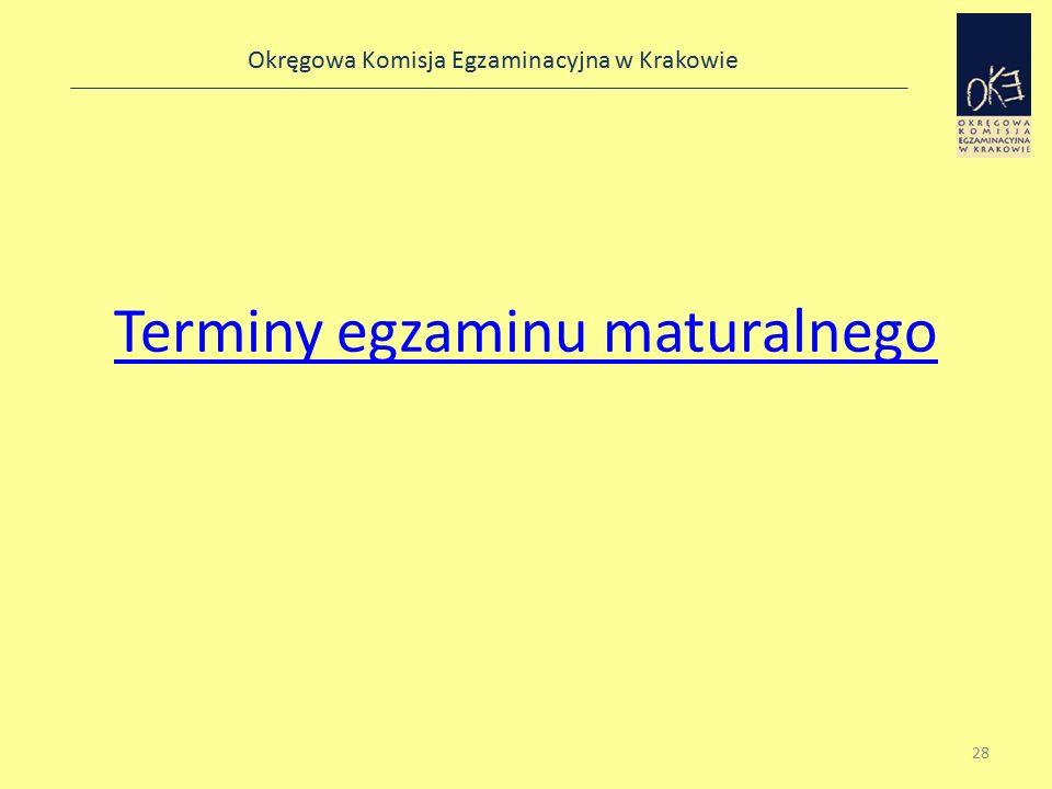 Okręgowa Komisja Egzaminacyjna w Krakowie Terminy egzaminu maturalnego 28