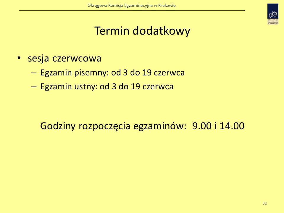 Okręgowa Komisja Egzaminacyjna w Krakowie Termin dodatkowy sesja czerwcowa – Egzamin pisemny: od 3 do 19 czerwca – Egzamin ustny: od 3 do 19 czerwca Godziny rozpoczęcia egzaminów: 9.00 i 14.00 30