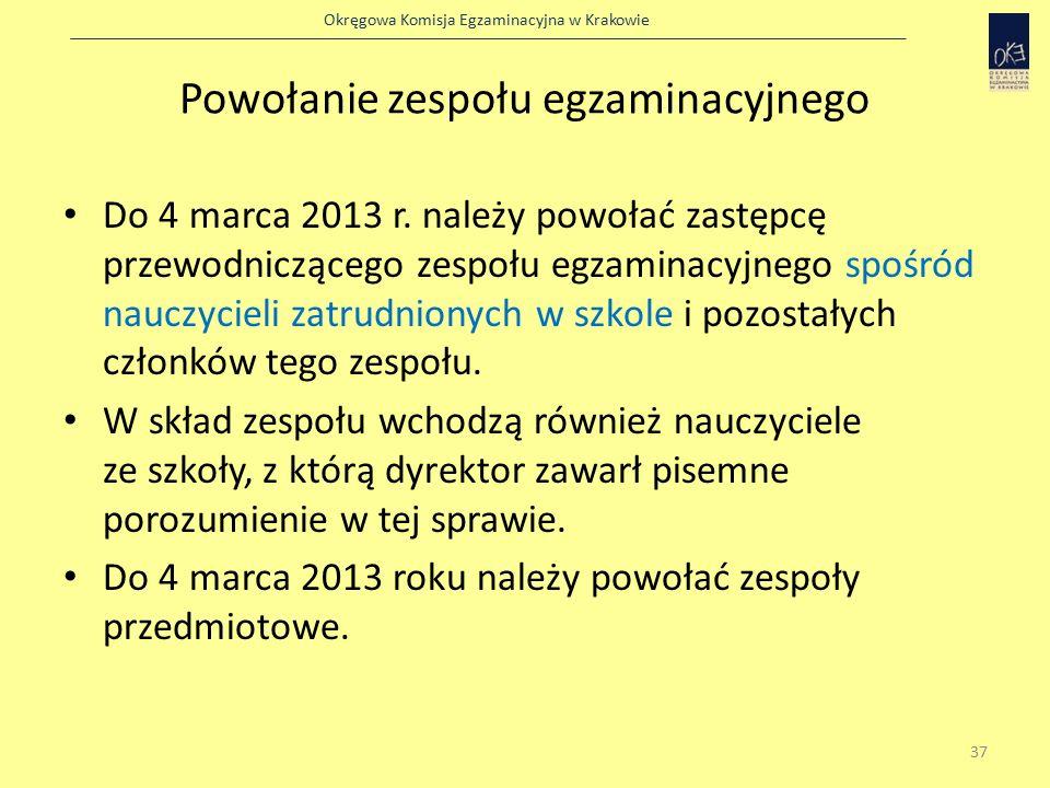 Okręgowa Komisja Egzaminacyjna w Krakowie Powołanie zespołu egzaminacyjnego Do 4 marca 2013 r.