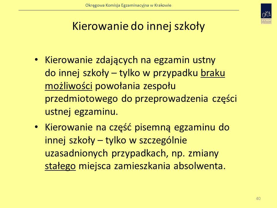 Okręgowa Komisja Egzaminacyjna w Krakowie Kierowanie do innej szkoły Kierowanie zdających na egzamin ustny do innej szkoły – tylko w przypadku braku możliwości powołania zespołu przedmiotowego do przeprowadzenia części ustnej egzaminu.