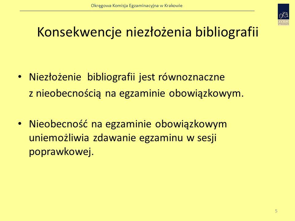 Okręgowa Komisja Egzaminacyjna w Krakowie Konsekwencje niezłożenia bibliografii Niezłożenie bibliografii jest równoznaczne z nieobecnością na egzaminie obowiązkowym.