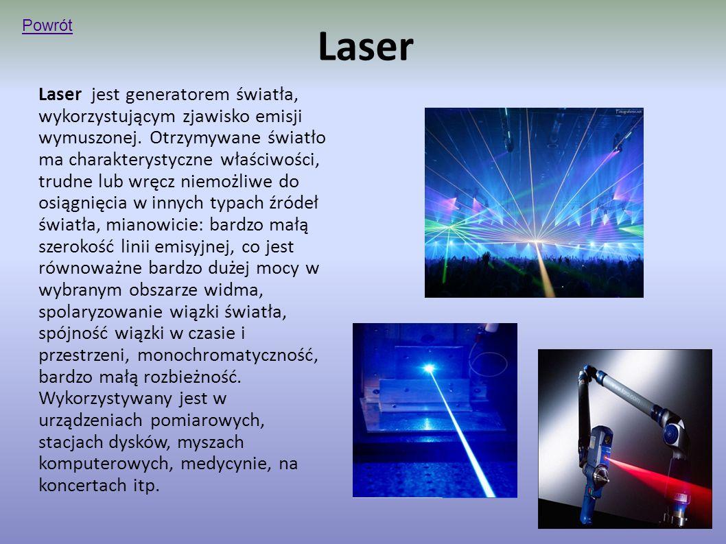 Laser Laser jest generatorem światła, wykorzystującym zjawisko emisji wymuszonej.