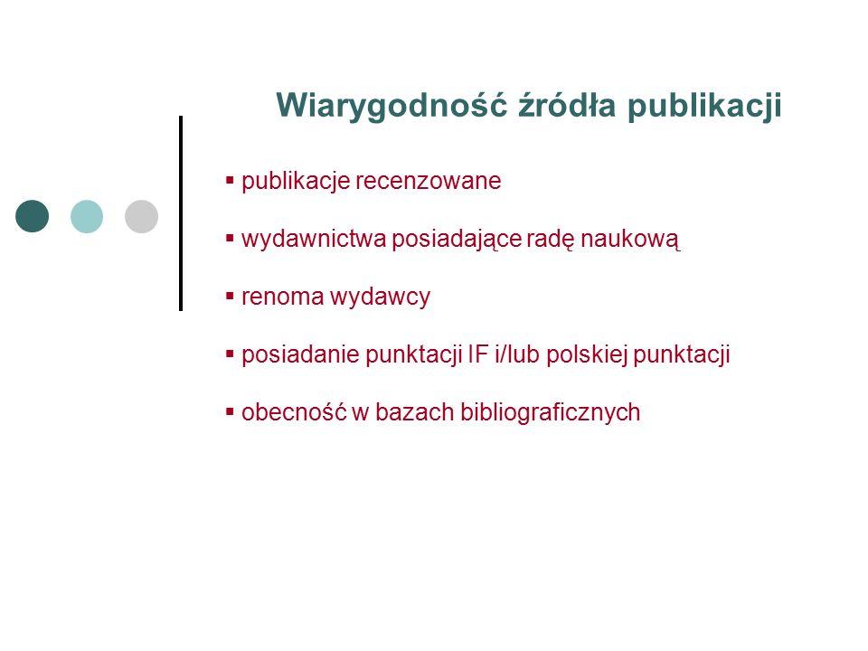 Wiarygodność źródła publikacji  publikacje recenzowane  wydawnictwa posiadające radę naukową  renoma wydawcy  posiadanie punktacji IF i/lub polskiej punktacji  obecność w bazach bibliograficznych