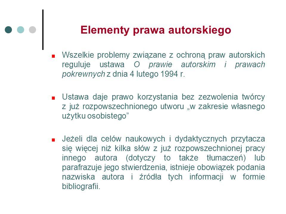 Elementy prawa autorskiego Wszelkie problemy związane z ochroną praw autorskich reguluje ustawa O prawie autorskim i prawach pokrewnych z dnia 4 lutego 1994 r.