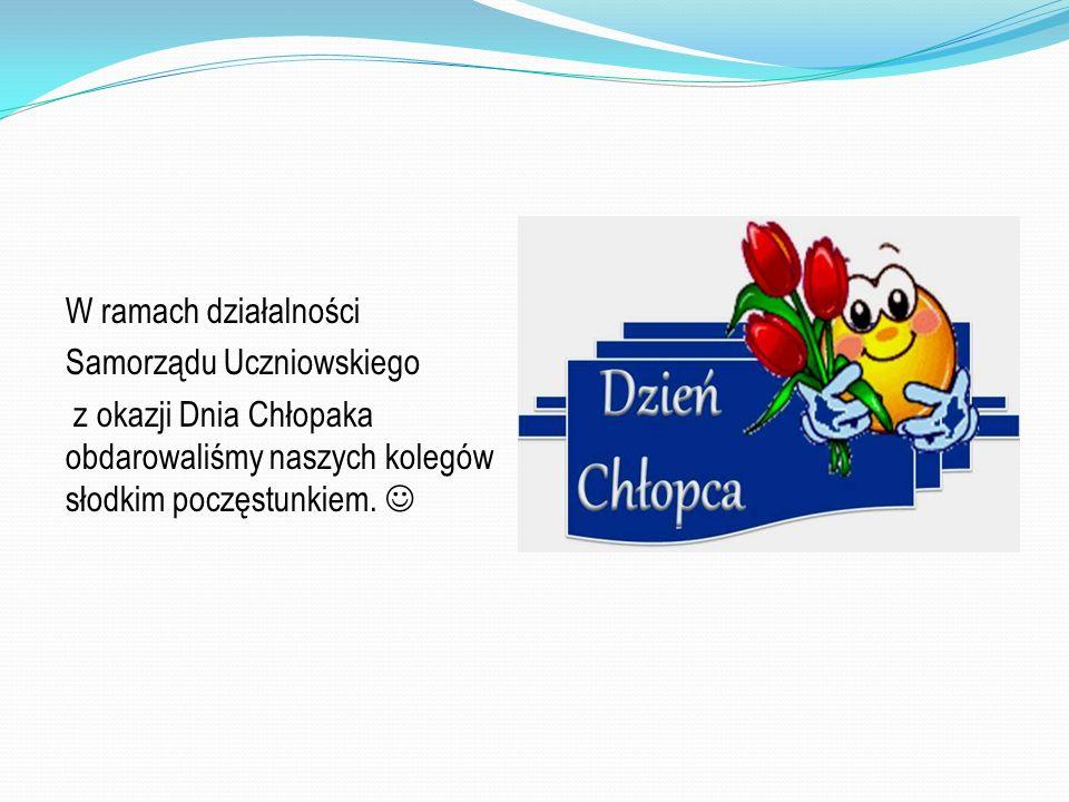 W ramach działalności Samorządu Uczniowskiego z okazji Dnia Chłopaka obdarowaliśmy naszych kolegów słodkim poczęstunkiem.