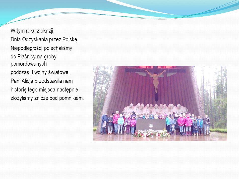 W tym roku z okazji Dnia Odzyskania przez Polskę Niepodległości pojechaliśmy do Piaśnicy na groby pomordowanych podczas II wojny światowej. Pani Alicj