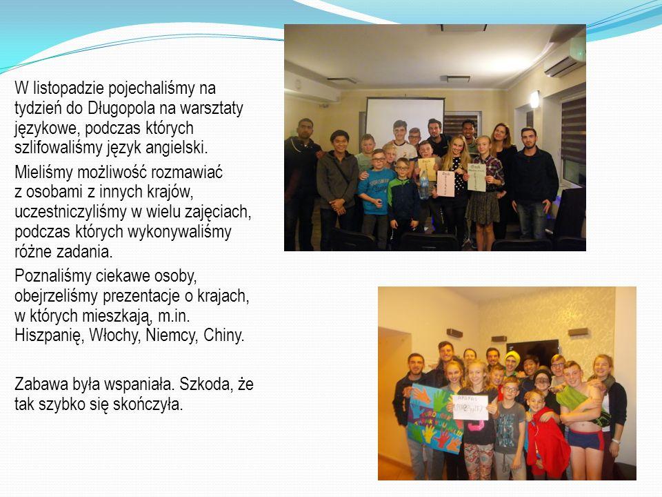 W listopadzie pojechaliśmy na tydzień do Długopola na warsztaty językowe, podczas których szlifowaliśmy język angielski. Mieliśmy możliwość rozmawiać