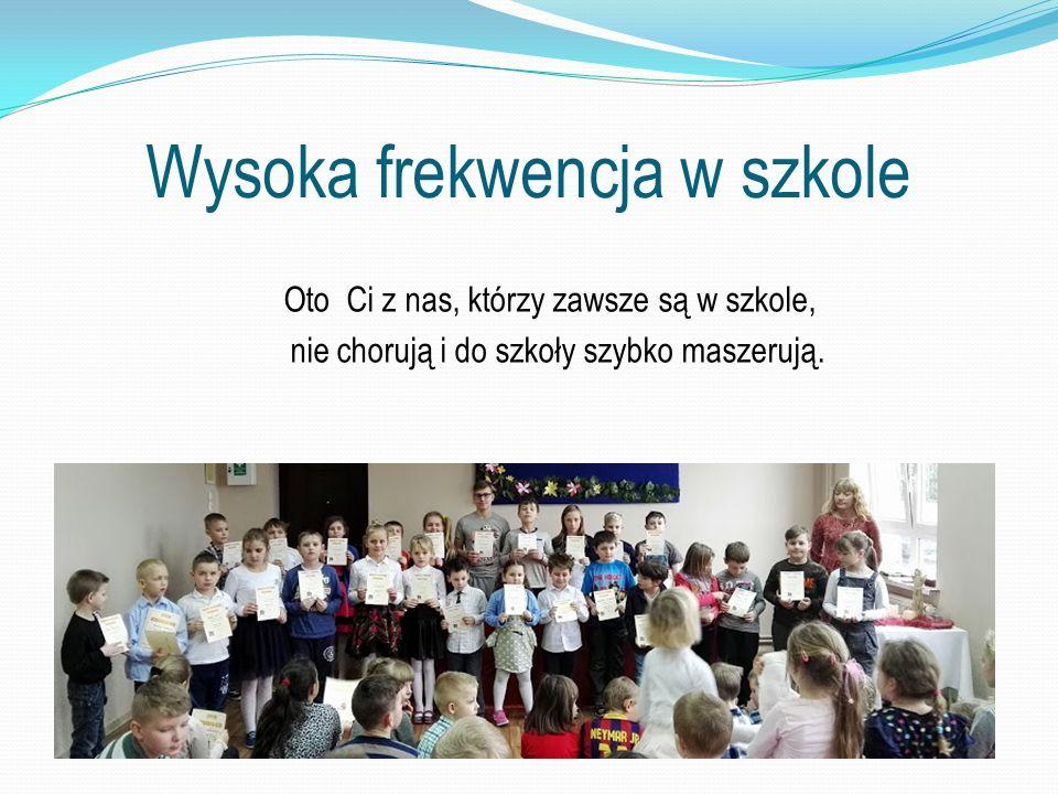 Wysoka frekwencja w szkole Oto Ci z nas, którzy zawsze są w szkole, nie chorują i do szkoły szybko maszerują.
