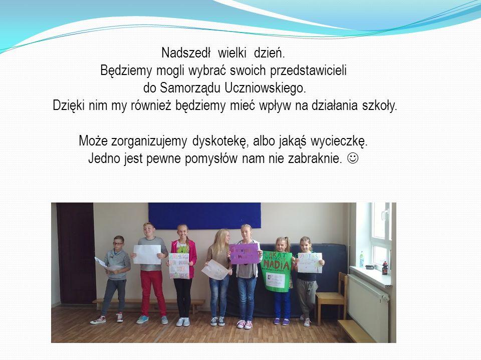 Nadszedł wielki dzień.Będziemy mogli wybrać swoich przedstawicieli do Samorządu Uczniowskiego.