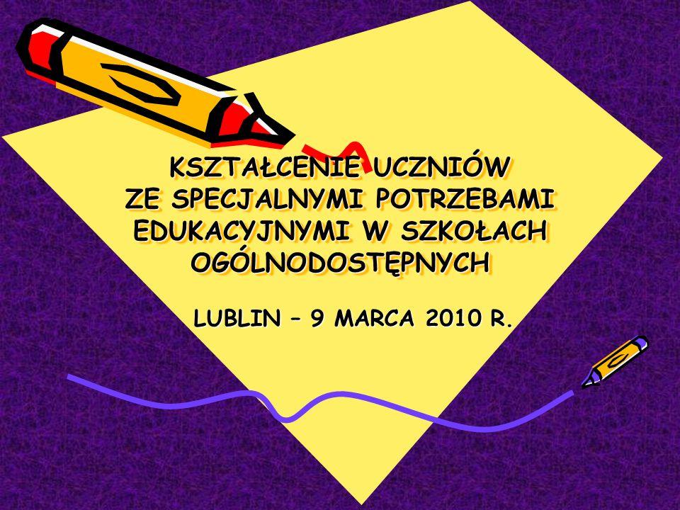 KSZTAŁCENIE UCZNIÓW ZE SPECJALNYMI POTRZEBAMI EDUKACYJNYMI W SZKOŁACH OGÓLNODOSTĘPNYCH LUBLIN – 9 MARCA 2010 R.