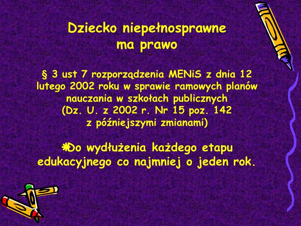 Dziecko niepełnosprawne ma prawo § 3 ust 7 rozporządzenia MENiS z dnia 12 lutego 2002 roku w sprawie ramowych planów nauczania w szkołach publicznych (Dz.