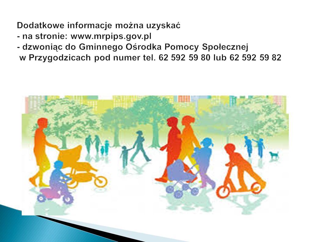 Dodatkowe informacje można uzyskać - na stronie: www.mrpips.gov.pl - dzwoniąc do Gminnego Ośrodka Pomocy Społecznej w Przygodzicach pod numer tel. 62