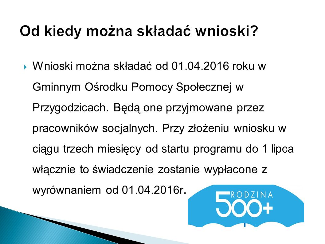  Wnioski można składać od 01.04.2016 roku w Gminnym Ośrodku Pomocy Społecznej w Przygodzicach. Będą one przyjmowane przez pracowników socjalnych. Prz