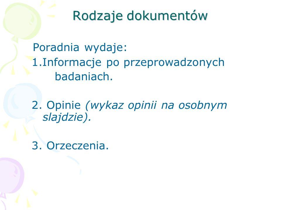 Rodzaje dokumentów Poradnia wydaje: 1.Informacje po przeprowadzonych badaniach. 2. Opinie (wykaz opinii na osobnym slajdzie). 3. Orzeczenia.