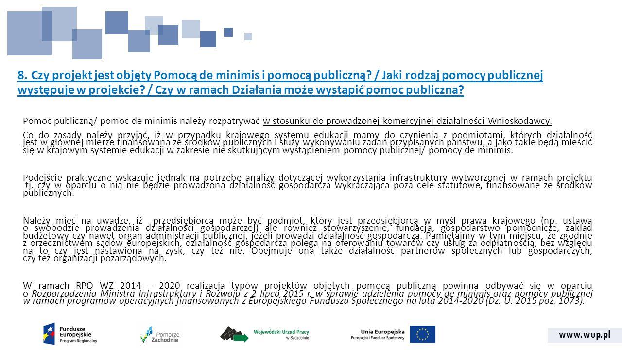 www.wup.pl 8. Czy projekt jest objęty Pomocą de minimis i pomocą publiczną.