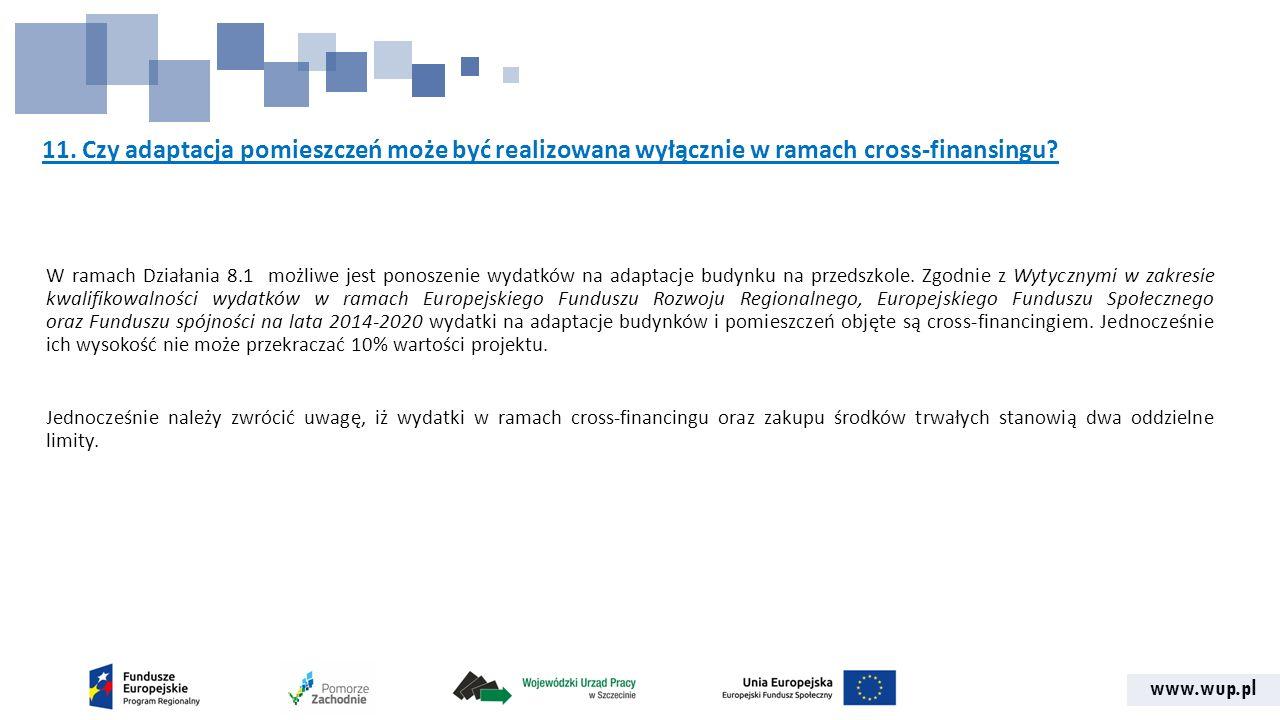 www.wup.pl 11. Czy adaptacja pomieszczeń może być realizowana wyłącznie w ramach cross-finansingu.