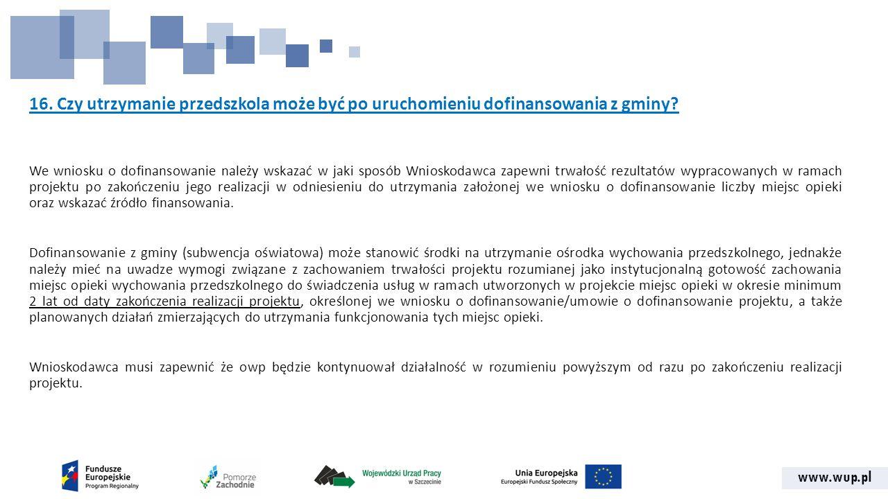 www.wup.pl 16. Czy utrzymanie przedszkola może być po uruchomieniu dofinansowania z gminy.