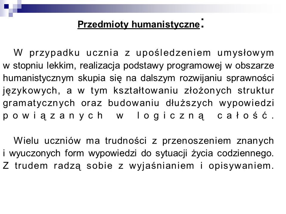 Przedmioty humanistyczne : W przypadku ucznia z upośledzeniem umysłowym w stopniu lekkim, realizacja podstawy programowej w obszarze humanistycznym sk