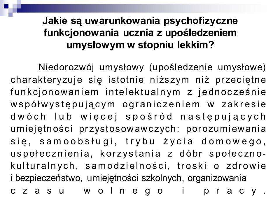 Jakie są uwarunkowania psychofizyczne funkcjonowania ucznia z upośledzeniem umysłowym w stopniu lekkim? Niedorozwój umysłowy (upośledzenie umysłowe) c