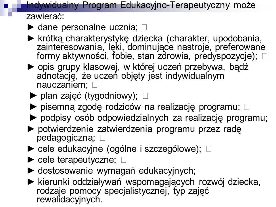 Indywidualny Program Edukacyjno-Terapeutyczny może zawierać: ► dane personalne ucznia; ► krótką charakterystykę dziecka (charakter, upodobania, zainte