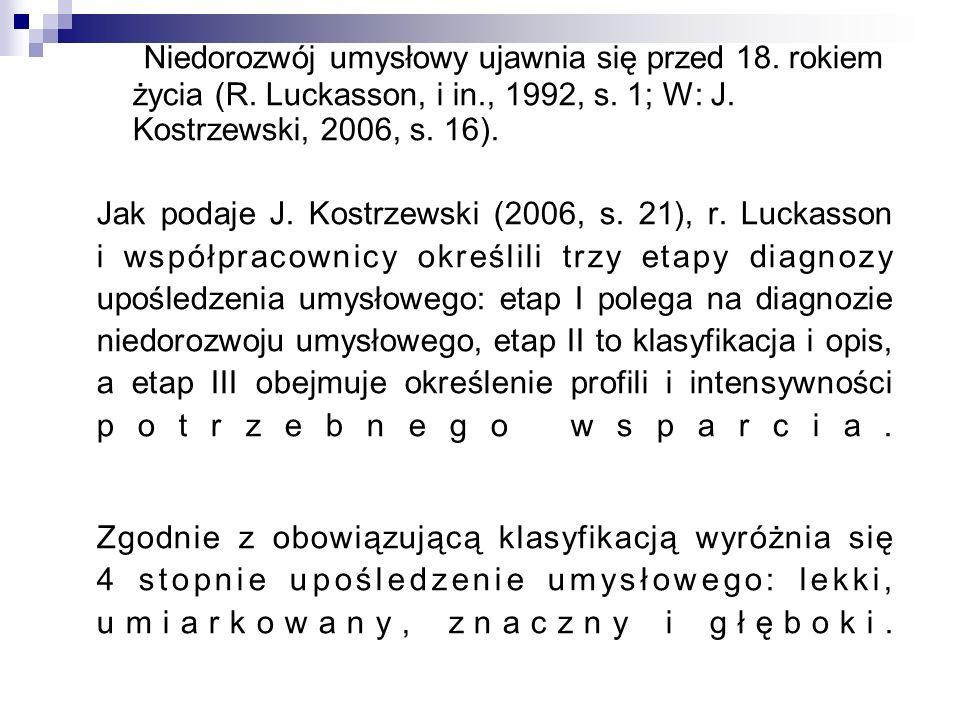 Niedorozwój umysłowy ujawnia się przed 18. rokiem życia (R. Luckasson, i in., 1992, s. 1; W: J. Kostrzewski, 2006, s. 16). Jak podaje J. Kostrzewski (