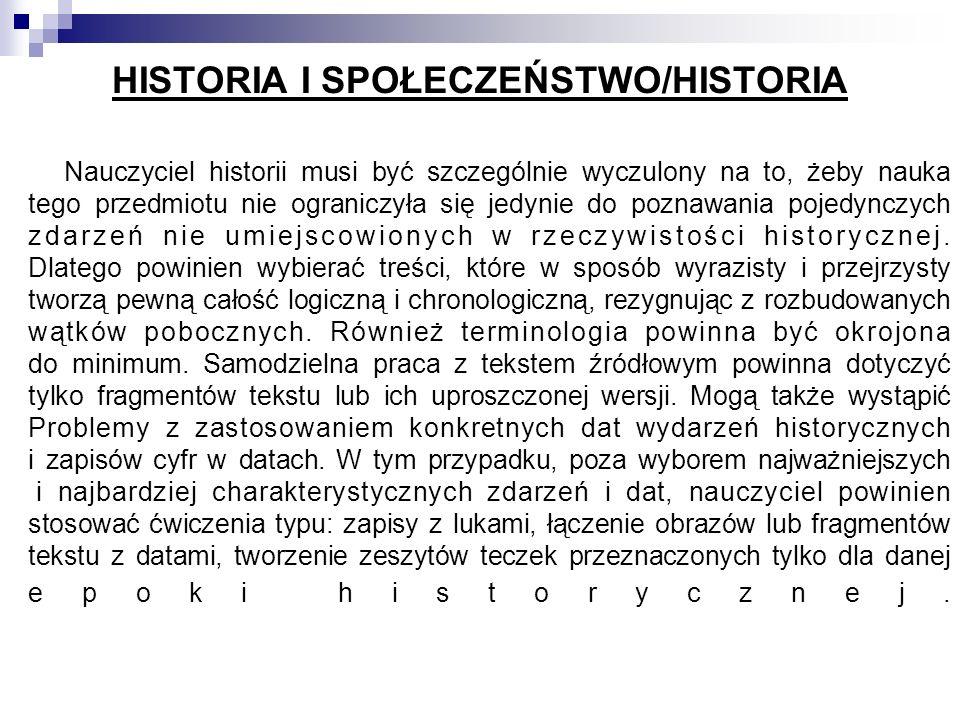 HISTORIA I SPOŁECZEŃSTWO/HISTORIA Nauczyciel historii musi być szczególnie wyczulony na to, żeby nauka tego przedmiotu nie ograniczyła się jedynie do