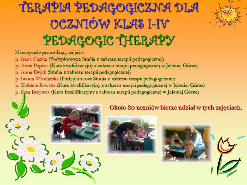 TERAPIA PEDAGOGICZNA DLA UCZNIÓW KLAS I-IV PEDAGOGIC THERAPY Nauczyciele prowadzący zajęcia: p.