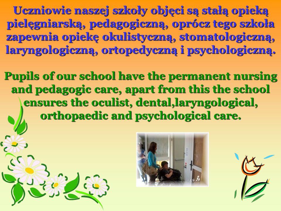 Uczniowie naszej szkoły objęci są stałą opieką pielęgniarską, pedagogiczną, oprócz tego szkoła zapewnia opiekę okulistyczną, stomatologiczną, laryngologiczną, ortopedyczną i psychologiczną.