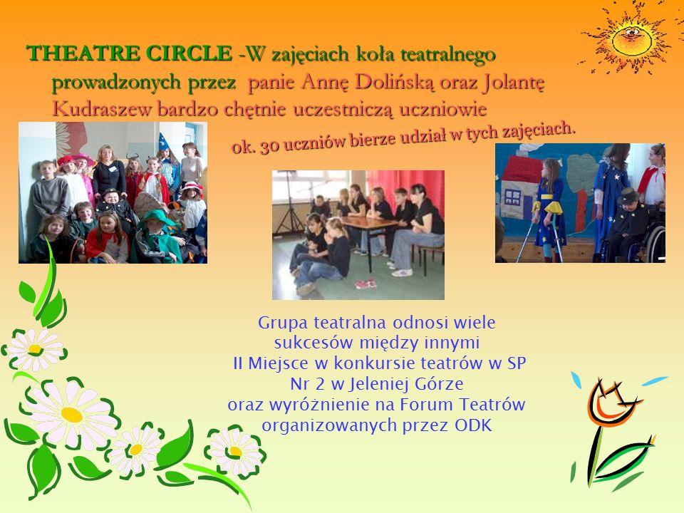 THEATRE CIRCLE -W zajęciach koła teatralnego prowadzonych przez panie Annę Dolińską oraz Jolantę Kudraszew bardzo chętnie uczestniczą uczniowie niepełnosprawni.