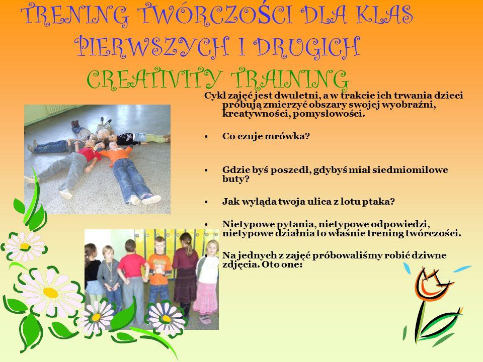 TRENING TWÓRCZO Ś CI DLA KLAS PIERWSZYCH I DRUGICH CREATIVITY TRAINING Cykl zajęć jest dwuletni, a w trakcie ich trwania dzieci próbują zmierzyć obszary swojej wyobraźni, kreatywności, pomysłowości.