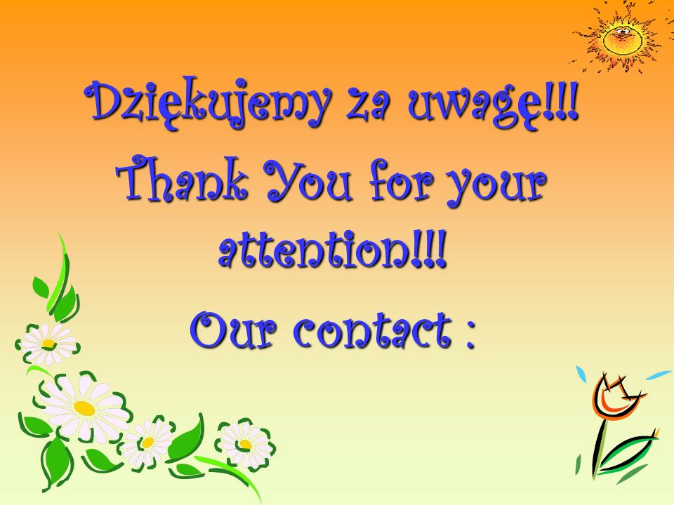 Dziękujemy za uwagę!!! Thank You for your attention!!! Our contact :