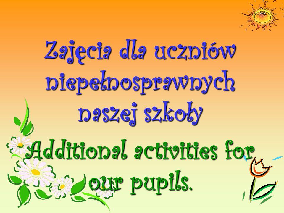 Zajęcia dla uczniów niepełnosprawnych naszej szkoły Additional activities for our pupils.