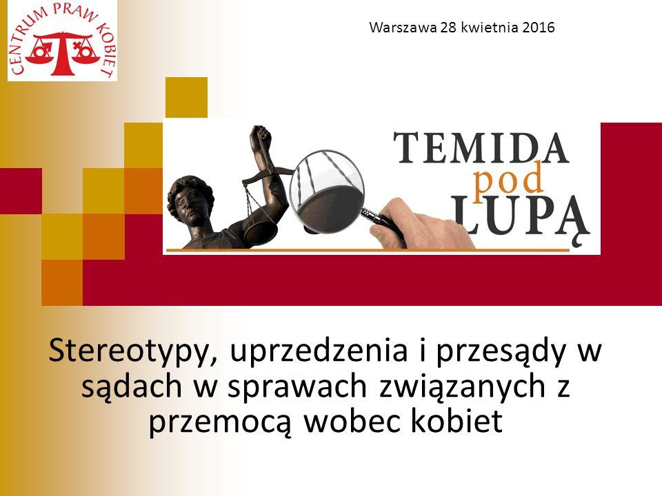 Stereotypy, uprzedzenia i przesądy w sądach w sprawach związanych z przemocą wobec kobiet Temida pod lupą : stereotypy, Warszawa 28 kwietnia 2016