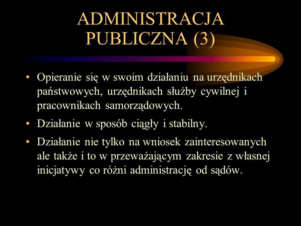 ADMINISTRACJA PUBLICZNA (3) Opieranie się w swoim działaniu na urzędnikach państwowych, urzędnikach służby cywilnej i pracownikach samorządowych. Dzia