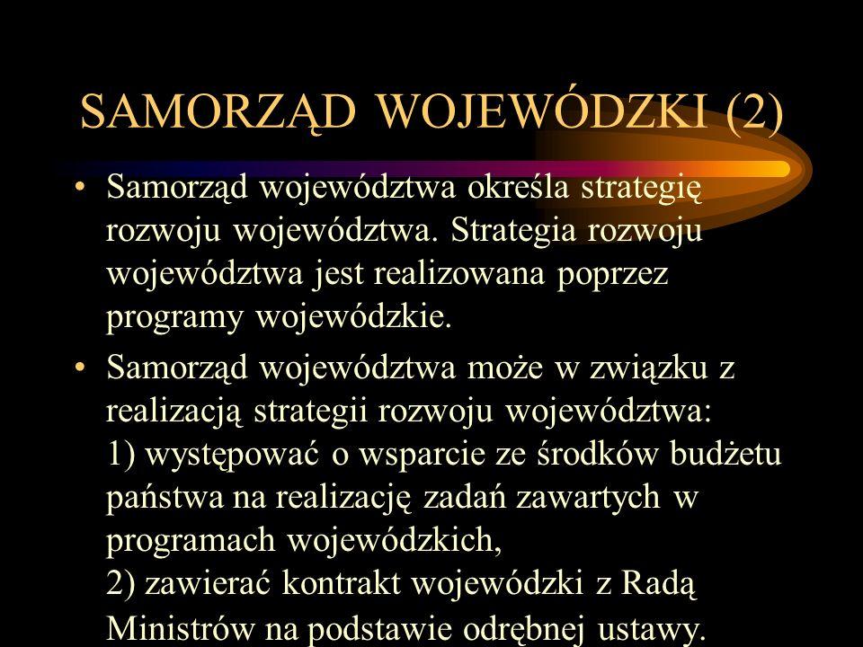 SAMORZĄD WOJEWÓDZKI (2) Samorząd województwa określa strategię rozwoju województwa. Strategia rozwoju województwa jest realizowana poprzez programy wo