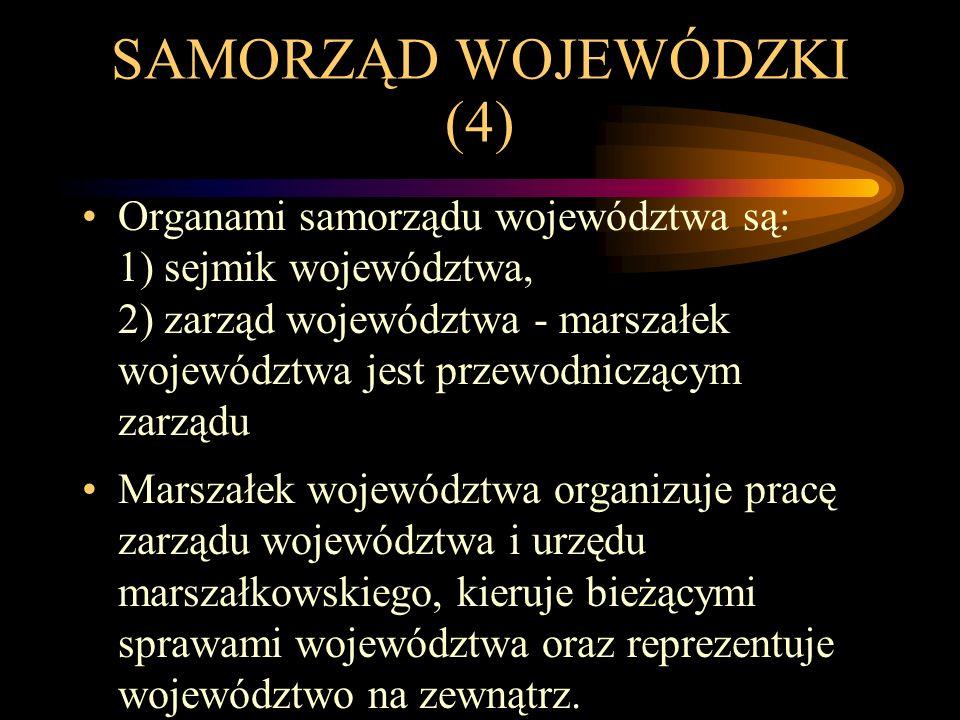 SAMORZĄD WOJEWÓDZKI (4) Organami samorządu województwa są: 1) sejmik województwa, 2) zarząd województwa - marszałek województwa jest przewodniczącym z