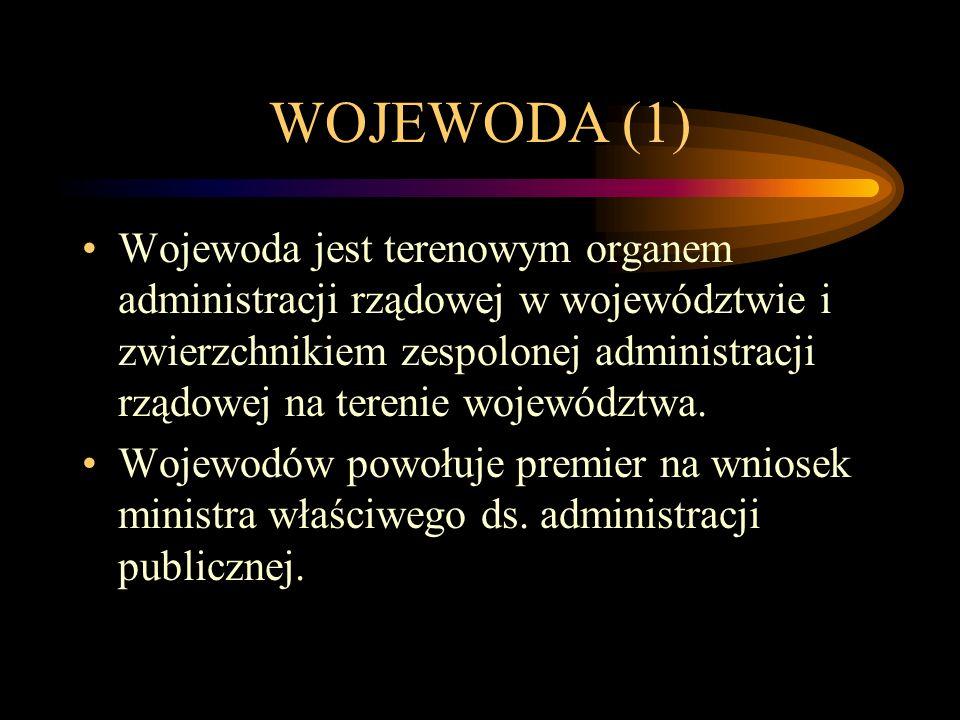 WOJEWODA (1) Wojewoda jest terenowym organem administracji rządowej w województwie i zwierzchnikiem zespolonej administracji rządowej na terenie wojew