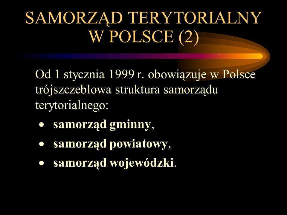 SAMORZĄD TERYTORIALNY W POLSCE (2) Od 1 stycznia 1999 r. obowiązuje w Polsce trójszczeblowa struktura samorządu terytorialnego:  samorząd gminny, 