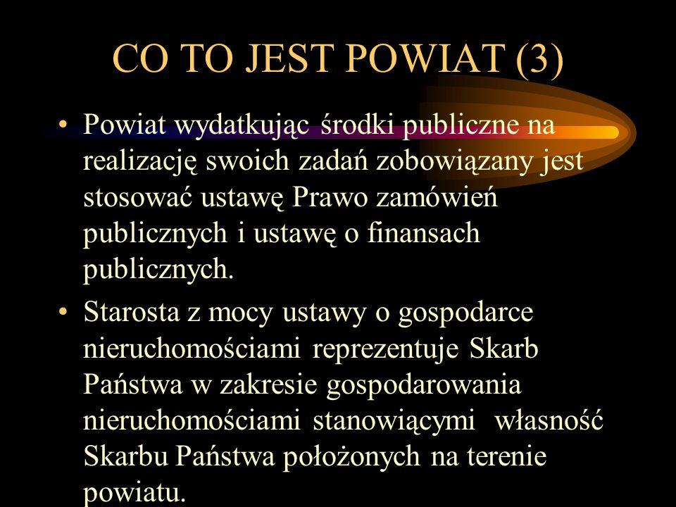 CO TO JEST POWIAT (3) Powiat wydatkując środki publiczne na realizację swoich zadań zobowiązany jest stosować ustawę Prawo zamówień publicznych i usta