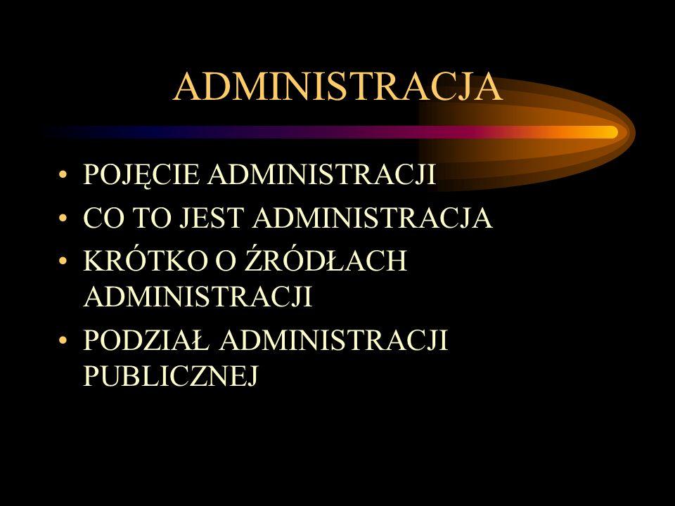 POJĘCIE ADMINISTRACJI Słowo administracja pochodzi z języka łacińskiego.