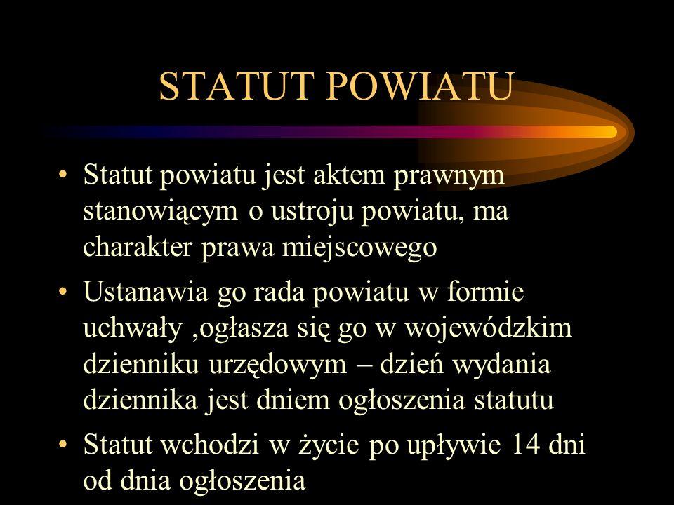 STATUT POWIATU Statut powiatu jest aktem prawnym stanowiącym o ustroju powiatu, ma charakter prawa miejscowego Ustanawia go rada powiatu w formie uchw