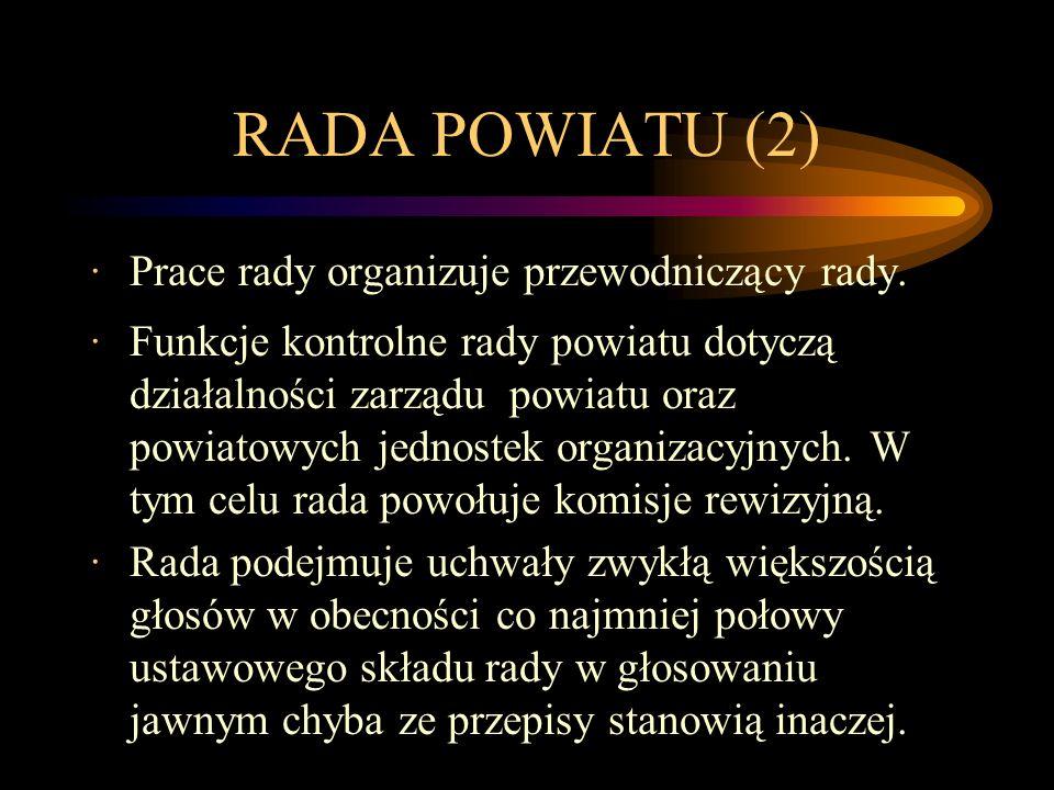 RADA POWIATU (2) ·Prace rady organizuje przewodniczący rady. ·Funkcje kontrolne rady powiatu dotyczą działalności zarządu powiatu oraz powiatowych jed