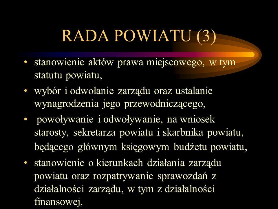 RADA POWIATU (3) stanowienie aktów prawa miejscowego, w tym statutu powiatu, wybór i odwołanie zarządu oraz ustalanie wynagrodzenia jego przewodnicząc
