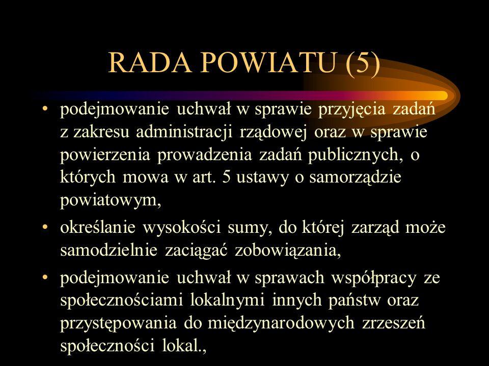 RADA POWIATU (5) podejmowanie uchwał w sprawie przyjęcia zadań z zakresu administracji rządowej oraz w sprawie powierzenia prowadzenia zadań publiczny