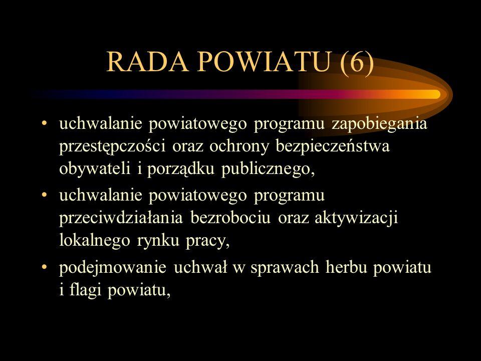 RADA POWIATU (6) uchwalanie powiatowego programu zapobiegania przestępczości oraz ochrony bezpieczeństwa obywateli i porządku publicznego, uchwalanie powiatowego programu przeciwdziałania bezrobociu oraz aktywizacji lokalnego rynku pracy, podejmowanie uchwał w sprawach herbu powiatu i flagi powiatu,