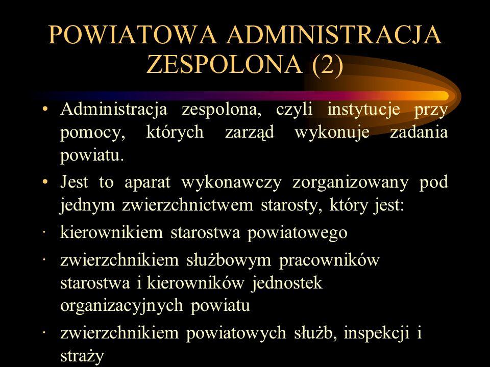 POWIATOWA ADMINISTRACJA ZESPOLONA (2) Administracja zespolona, czyli instytucje przy pomocy, których zarząd wykonuje zadania powiatu. Jest to aparat w