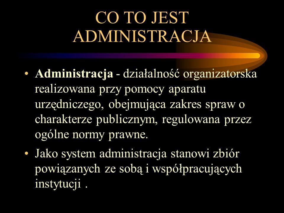 CO TO JEST ADMINISTRACJA Administracja - działalność organizatorska realizowana przy pomocy aparatu urzędniczego, obejmująca zakres spraw o charakterz