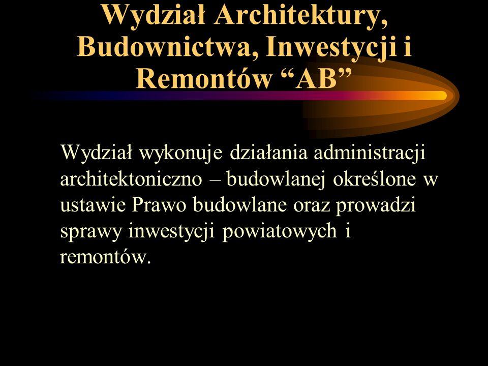Wydział Architektury, Budownictwa, Inwestycji i Remontów AB Wydział wykonuje działania administracji architektoniczno – budowlanej określone w ustawie Prawo budowlane oraz prowadzi sprawy inwestycji powiatowych i remontów.