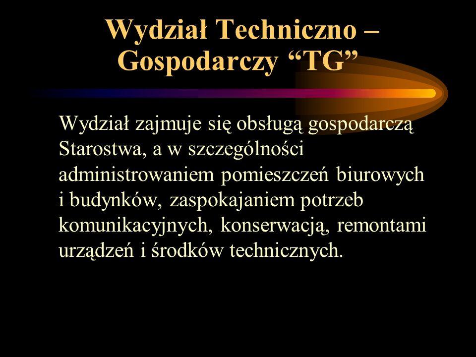 Wydział Techniczno – Gospodarczy TG Wydział zajmuje się obsługą gospodarczą Starostwa, a w szczególności administrowaniem pomieszczeń biurowych i budynków, zaspokajaniem potrzeb komunikacyjnych, konserwacją, remontami urządzeń i środków technicznych.