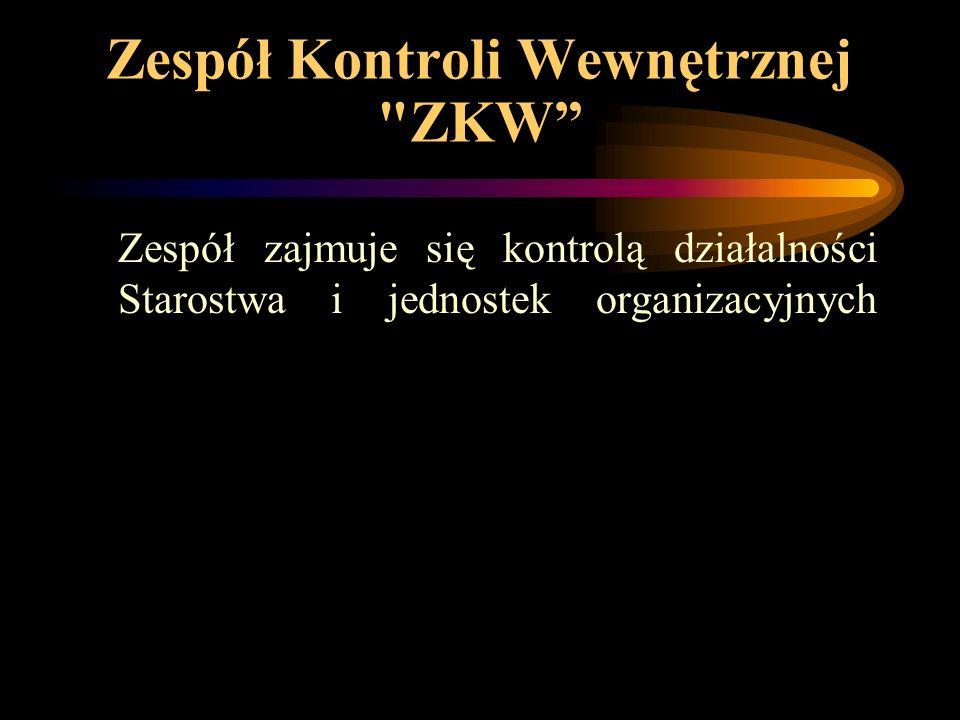 Zespół Kontroli Wewnętrznej ZKW Zespół zajmuje się kontrolą działalności Starostwa i jednostek organizacyjnych